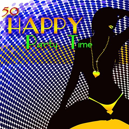 (Happy - 50 Party Time Hot House Music to Have Fun & Dance)