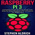 Raspberry Pi 3: Complete Programming Guide with Step by Step Raspberry Pi 3 Projects for Beginners Audiobook by Stephen Aldrich Narrated by Zachary Sielaff