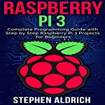 Raspberry Pi 3: Complete Programming Guide with Step by Step Raspberry Pi 3 Projects for Beginners | Stephen Aldrich