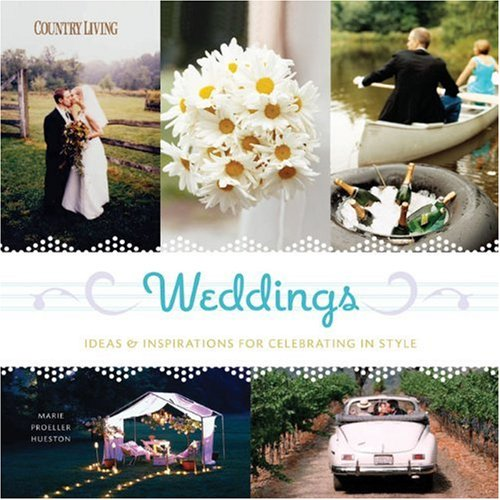 Weddings: Ideas & Inspirations for Celebrating in Style (Country Living) (Wedding Book Idea)