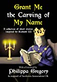 Grant Me the Carving of My Name: An anthology of short fiction inspired by King Richard III (English Edition)