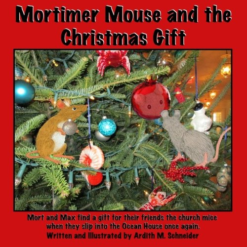 Download Mortimer Mouse and the Christmas Gift: Mort and Max find a gift for their friends the church mice when they slip into the Ocean House once again. ebook