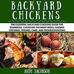 Backyard Chickens: The Essential Backyard Chickens Guide for Beginners