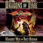 Dragons of Time: A Dragonlance Anthology | Margaret Weis (editor),Tracy Hickman (editor)