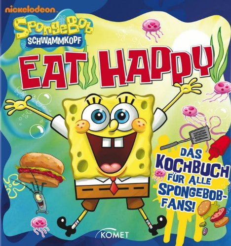SpongeBob: Eat Happy: Das Kochbuch für alle SpongeBob-Fans!