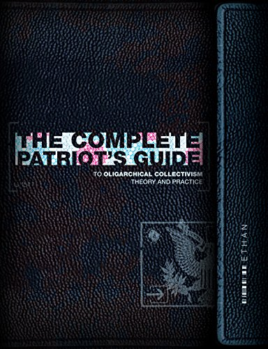 The Complete Patriot's Guide to Oligarchical Collectivism: Its Theory and Practice (The Theory And Practice Of Oligarchical Collectivism)