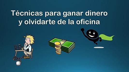 Técnicas para ganar dinero y olvidarte de la oficina (Spanish Edition)