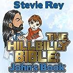 The Hillbilly Bible: John's Book | Stevie Rey