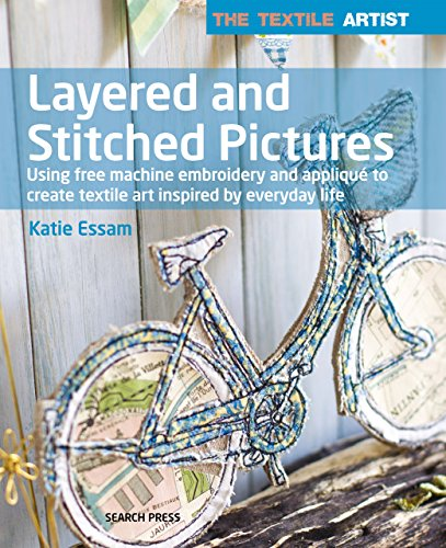 The Textile Artist: Layered and Stitched Pictures ()