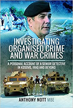 Investigating Organised Crime and War Crimes: A Personal Account of a Senior Detective in Kosovo, Iraq and Beyond