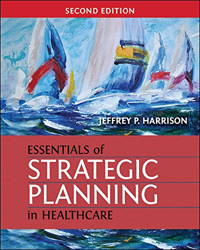 1567937918 - Essentials of Strategic Planning in Healthcare (Gateway to Healthcare Management)