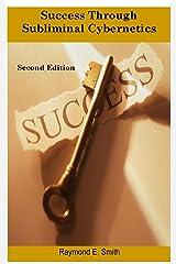 Success Through Subliminal Cybernetics Second Edition Kindle Edition