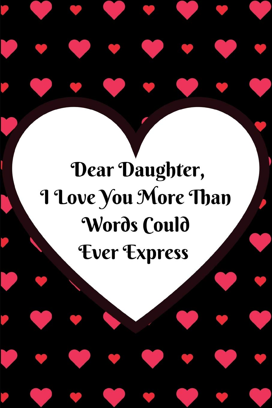 Dear Daughter I Love You More Than Words Could Ever Express Journal Containing Inspirational Quotes Book Press Goddess 9781724188120 Amazon Com Books Beautiful quote and love message from mother to daughter holding her hand. dear daughter i love you more than