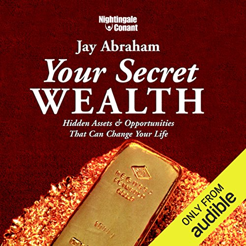 Your Secret Wealth: Hidden Assets & Opportunities That Can Change Your Life