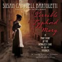 Terrible Typhoid Mary: A True Story of the Deadliest Cook in America Audiobook by Susan Campbell Bartoletti Narrated by Donna Postel