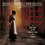 Terrible Typhoid Mary: A True Story of the Deadliest Cook in America | Susan Campbell Bartoletti
