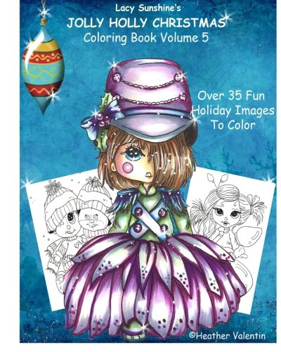 Lacy Sunshine's Jolly Holly Christmas Coloring Book Volume 5: Whimsical Holiday Elves, Mermaids, Angels and More To Color (Lacy Sunshine Coloring Books)