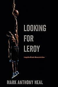 Looking for Leroy: Illegible Black Masculinities (Postmillennial Pop)