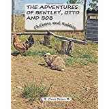 The Adventures of Bentley, Otto and Bob: Chickens and Rabbits