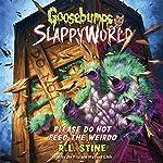 Please Do Not Feed the Weirdo: Goosebumps Slappyworld, Book 4 | R.L. Stine
