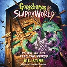 Please Do Not Feed the Weirdo: Goosebumps Slappyworld, Book 4 Audiobook by R.L. Stine Narrated by Joe Fria, Maxwell Glick