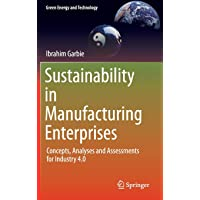 Sustainability in Manufacturing Enterprises: Concepts, Analyses and Assessments for Industry 4.0 (Green Energy and Technology)