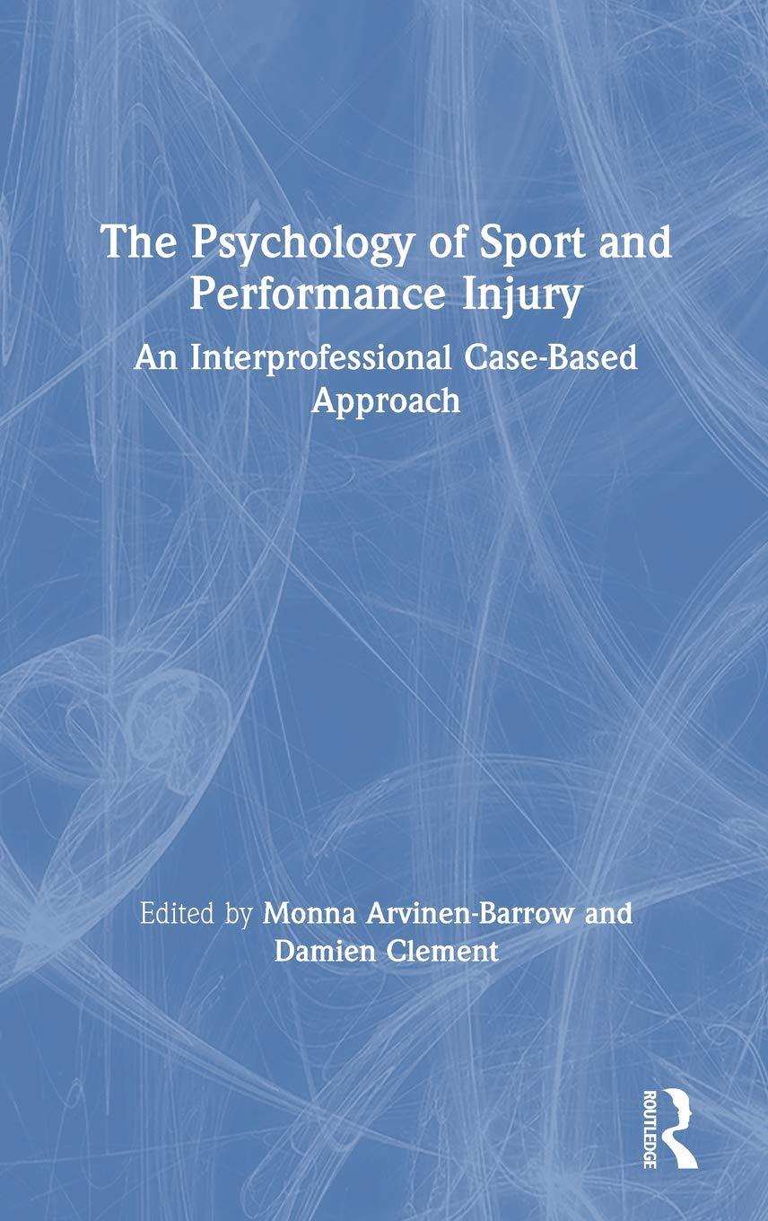 The Psychology of Sport and Performance Injury: An Interprofessional Case-Based Approach by Routledge