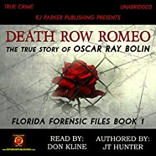 Death Row Romeo: The True Story of Serial Killer Oscar Ray Bolin: Florida Forensic Files, Book 1 Audiobook by JT Hunter Narrated by Don Kline