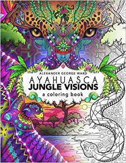 ayahuasca jungle visions a coloring book alexander george ward 9781611250534 amazoncom books - A Coloring Book