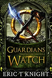 Guardians Watch: An Epic Fantasy Series (Immortality and Chaos Book 3)