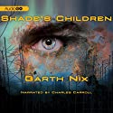 Shade's Children Audiobook by Garth Nix Narrated by Charles Carroll