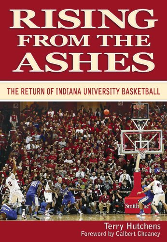 Rising From the Ashes: The Return of Indiana University Basketball by Terry Hutchens, Foreword by Calbert Cheaney