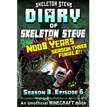 Diary of Minecraft Skeleton Steve the Noob Years - Season 3 Episode 6 (Book 18) : Unofficial Minecraft Books for Kids, Teens, & Nerds - Adventure Fan Fiction ... Collection - Skeleton Steve the Noob Years)
