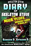 Diary of Minecraft Skeleton Steve the Noob Years – Season 3 Episode 6 (Book 18) : Unofficial Minecraft Books for Kids, Teens, & Nerds – Adventure Fan Fiction … Collection – Skeleton Steve the Noob Years)