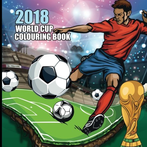 2018 World Cup Colouring Book: All 32 Football Team Players and Flags to Colour (2018 World Cup Russia Activity Book) (Volume 1)