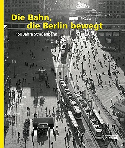 Die Bahn, die Berlin bewegt: 150 Jahre Straßenbahn