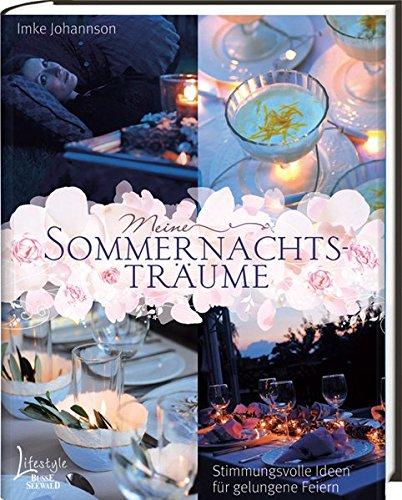 Meine Sommernachtsträume: Stimmungsvolle Ideen für gelungene Feiern