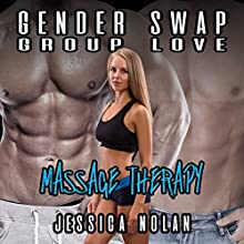 Gender Swap Group Love: Massage Therapy Audiobook by Jessica Nolan Narrated by Jackson Woolf