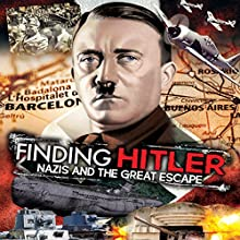 Finding Hitler: Nazis and the Great Escape Radio/TV Program by Robert Miles Narrated by Robert Miles