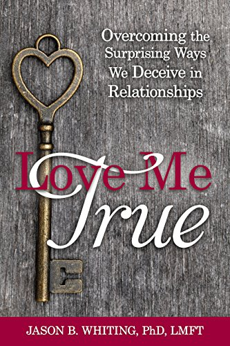 Love Me True: Overcoming the Surprising Ways We Deceive Ourselves in Relationships - True Way