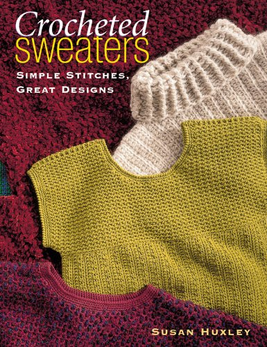 (Crocheted Sweaters: Simple Stitches, Great Designs)