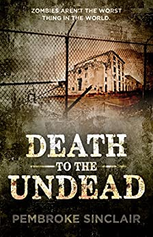 Death to the Undead (Life After the Undead Book 2) by [Sinclair, Pembroke]