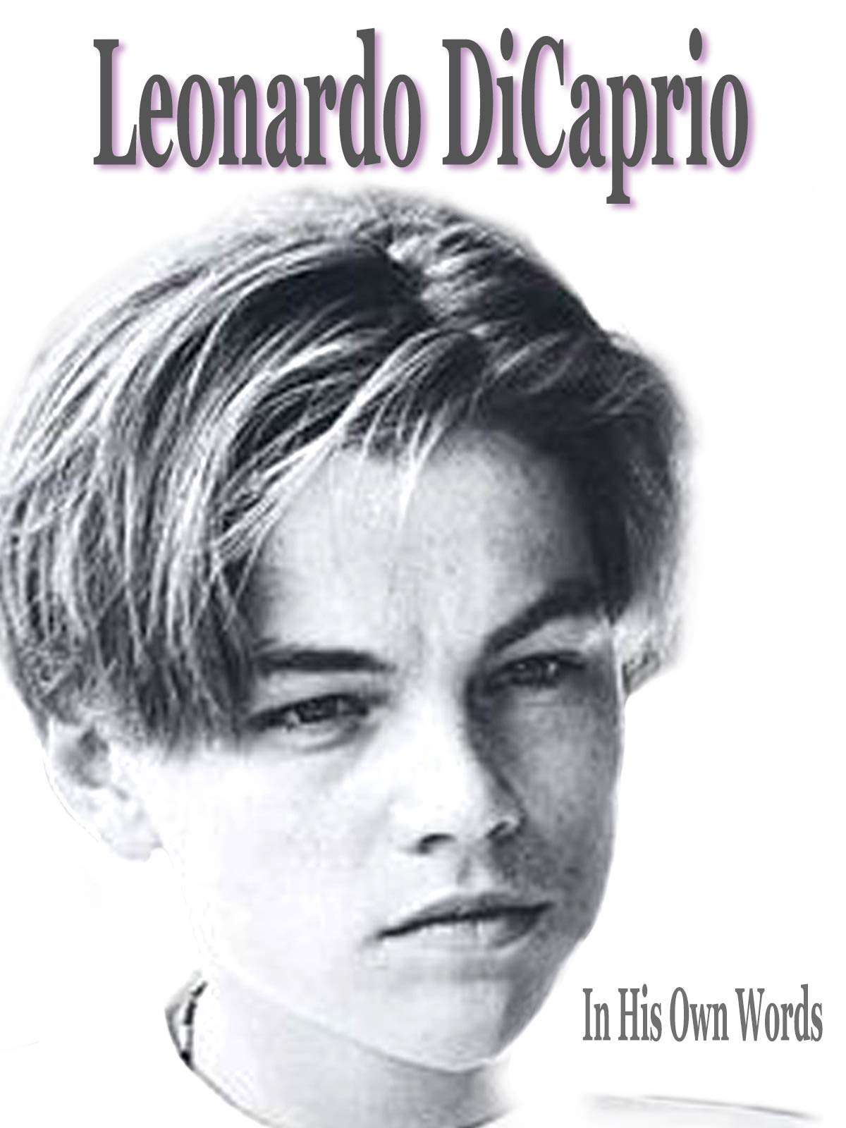 Leonardo DiCaprio: In His Own Words