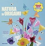Natura in origami. Splendidi fiori, foglie, insetti e tanto altro. Ediz. illustrata