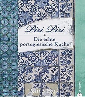 Piri Piri   Die Echte Portugiesische Küche