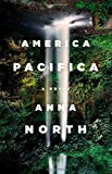 By Anna North:America Pacifica: A Novel [Hardcover]