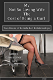My Not So Loving Wife - The Cost of Being a Gurl: Two Books of Female-Led Relationships
