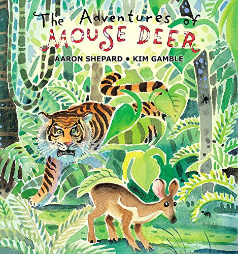 The Adventures of Mouse Deer: Favorite Tales of Southeast Asia