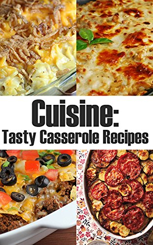 Cuisine: Tasty Casserole Recipes by Katherine Burns