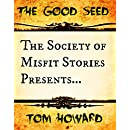 The Society of Misfit Stories Presents: The Good Seed